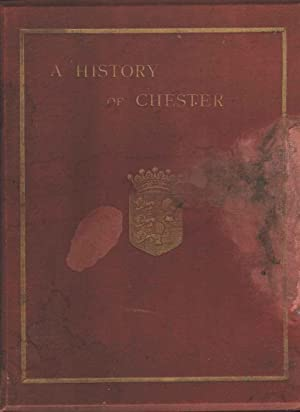 A History Of the Ancient City of Chester From the Earliest Times.