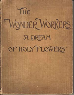 The Wonder Workers A Dream of Holy Flowers