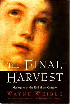 The Final Harvest: Medjugorje at the End of the Century