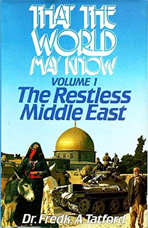 That the World May Know. Volume 1 The Restless Middle East