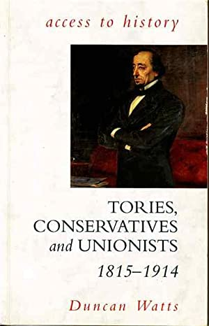 Tories, Conservatives and Unionists, 1815-1914 (Access to History)