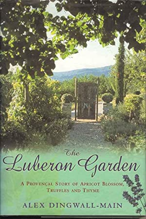 The Luberon Garden : A Provencal Story of Apricot Blossom, Truffles and Thyme