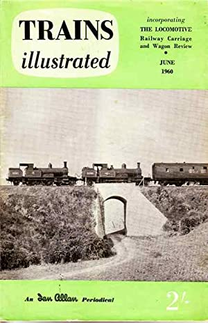 Trains Illustrated. Incorporating the Locomotive Railway Carriage: G Freeman Allen