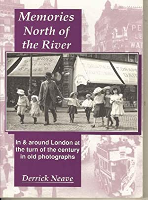 Memories North of the River. In & Around London at the turn of the century in Old Photographs