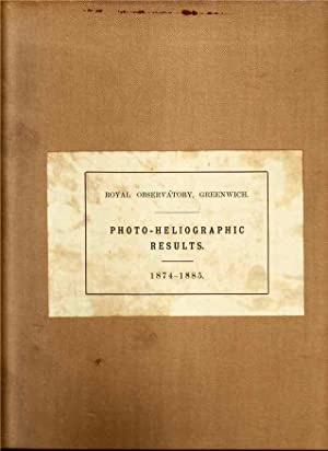 Photo-Heliographic Results 1874 to 1885 Being Supplementary Results from Photographs of the Sun