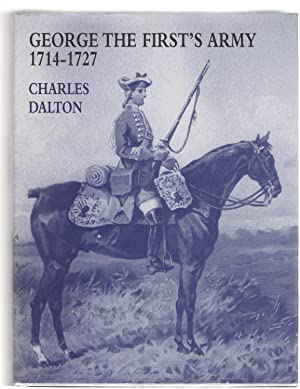George the First's Army 1714-1727 TWO VOLUMES: DALTON C