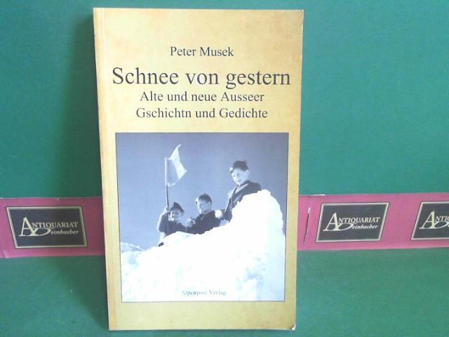Schnee von gestern - Alte und neue Ausseer Geschichten und Gedichte.: Musek, Peter: