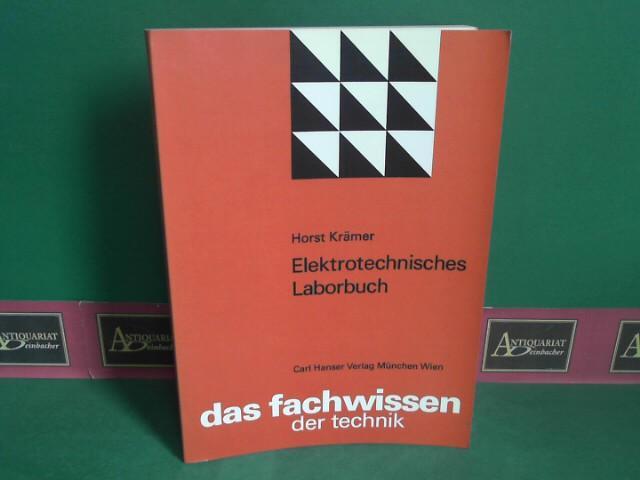 Elektrotechnisches Laborbuch. (= Das Fachwissen der Technik). - Krämer, Horst
