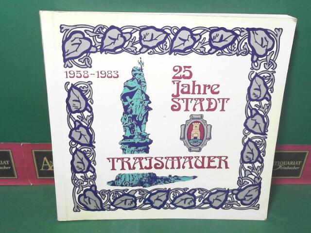 25 Jahre Stadt Traismauer 1958-1983. Festschrift der: Kraus, Karl: