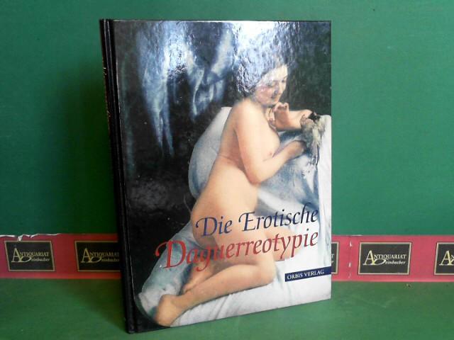Die Erotische Daguerreotypie - Sammlung Uwe Scheid.: Romer, Grant B.