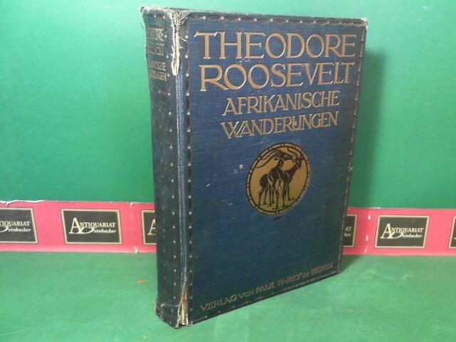 Afrikanische Wanderungen eines Naturforschers und Jägers.: Roosevelt, Theodore: