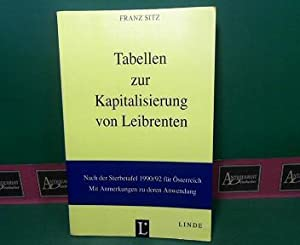 Tabellen zur Kapitalisierung von Leibrenten - Mit Anmerkungen zu deren Anwendung.: Sitz, Franz: