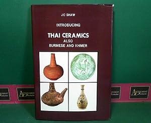 Introducing Thai Ceramics also Burmese and Khmer.: Shaw, J.C.: