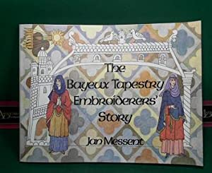 Bayeux Tapestry Embroiderers' Story.: Messent, Jan: