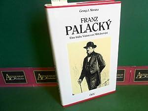 Franz Palacky - Eine frühe Vision von Österreich.: Morava, Georg J.: