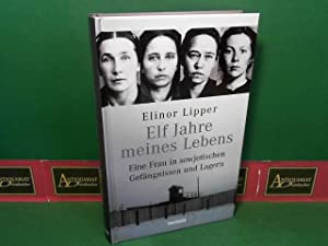 Elf Jahre meines Lebens - Eine Frau in sowjetischen Gefängnissen und Lagern.: Lipper, Elinor: