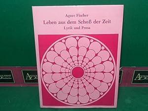 Leben aus dem Schoss der Zeit. Lyrik und Prosa. (= Edition Roetzer).: Fischer, Agnes:
