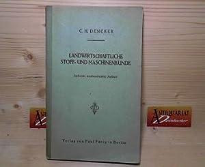 Landwirtschaftliche Stoff- und Maschinenkunde.: Dencker, C. H.: