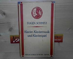 Klavier, Klaviermusik und Klavierspiel. (= Wissenschaft und: Schmitz, Eugen:
