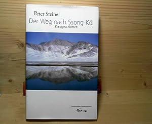 Der Weg nach Ssong Köl - Kurzgeschichten.: Steiner, Peter: