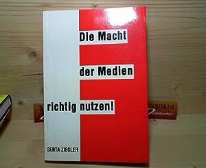 Die Macht der Medien richtig nutzen.: Ziegler, Senta: