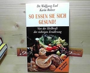 So essen Sie sich gesund - Von der Heilkraft der richtigen Ernährung.: Exel, Wolfgang und ...