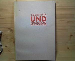 Tradition und Verweigerung - Skulptur im Sakralen Raum. (= Katalog zur Ausstellung der ...