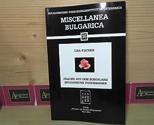 Frauen aus dem Rosenland - Bulgarische Pionierinnen. (= Miscellanea Bulgarica, 16).: Fischer, Lisa,...