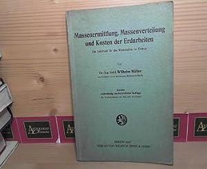 Massenermittlung, Massenverteilung und Kosten der Erdarbeiten. -: Müller, Wilhelm: