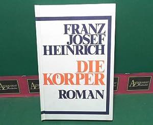 Die Körper - Roman.: Heinrich, Franz Josef: