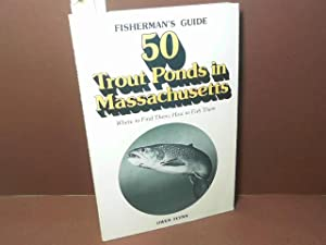 50 Trout Ponds in Massachusetts - Where to find them; How to fish them. (= Fisherman's Guide).