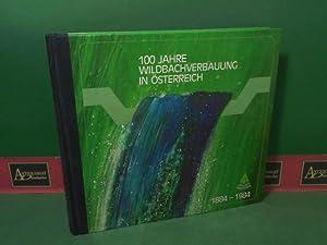 100 Jahre Wildbachverbauung in Österreich 1884-1984.: Stritzl, Julian, Alfred Huna Carsten ...