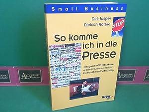 So komme ich in die Presse - Erfolgreiche Öffentlichkeitsarbeit für Kleinunternehmer, ...