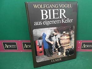 Bier aus eigenem Keller.: Vogel, Wolfgang: