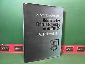 Militärischer Führernachwuchs der Waffen-SS - Die Junkerschulen.: Schulze-Kossens, R.: