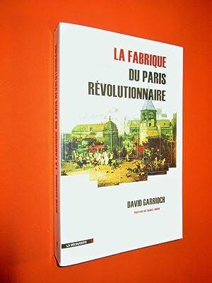 La fabrique du Paris révolutionnaire.: GARRIOCH David.