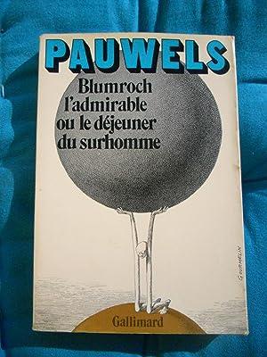 Blumroch l'admirable ou le dejeuner du surhomme: Louis Pawels