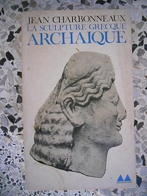 La sculpture grecque archaique: Jean Charbonneaux