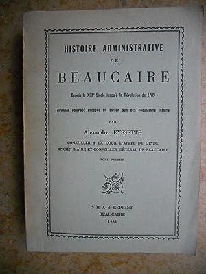 Histoire administrative de Beaucaire depuis le XIII° siecle jusqu'a la revolution de 1789 - ...