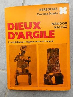 Dieux d'argile - Le neolithique et l'age: Nandor Kalicz