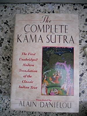 The Complete Kama Sutra: The First Unabridged: Alain Danielou