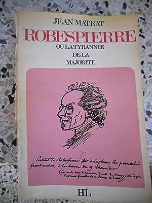 Robespierre - ou - La tyrannie de: Jean Matrat