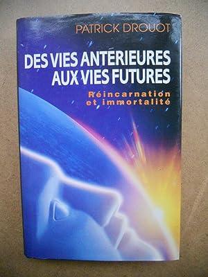 Des vies anterieures aux vies futures -: Patrick Drouot