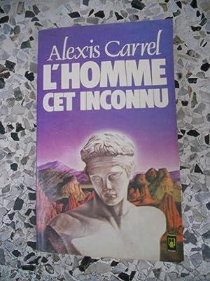 L'homme cet inconnu: Alexis Carrel