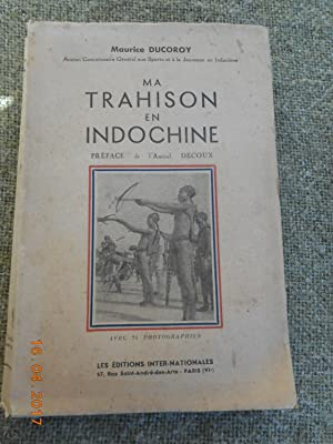 Ma trahison en Indochine - Preface de: Maurice Ducoroy -
