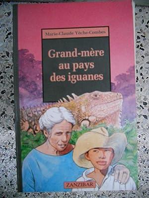 Grand-Mere au pays des iguanes: Marie-Claude Yeche-Combes /
