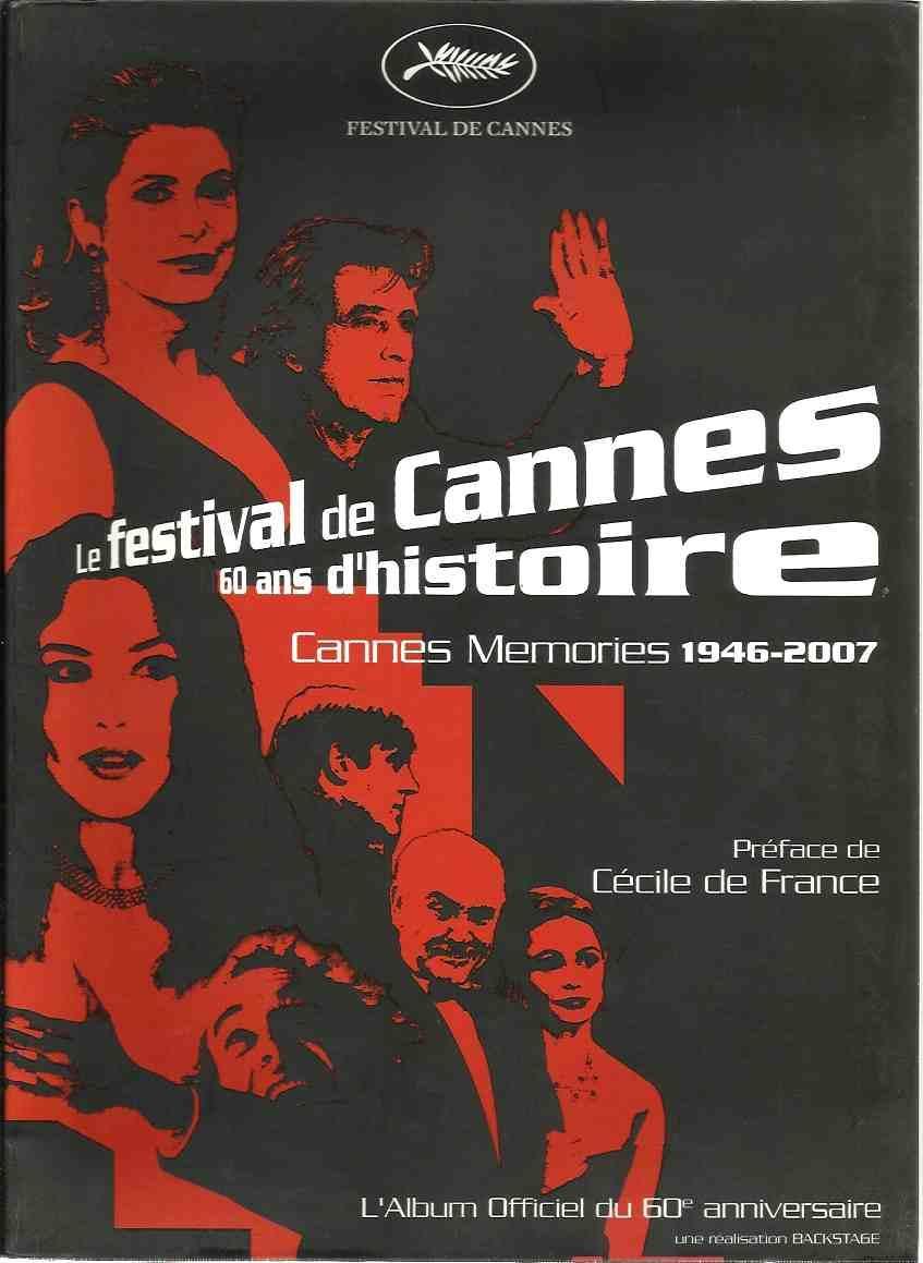 Le festival de Cannes 60 ans d'histoire. Cannes memories 1946-2007. Prèface de Cècile de France