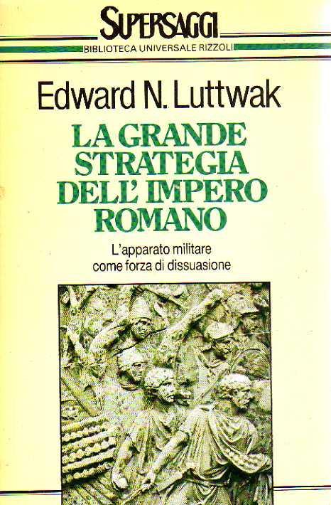 La grande strategia dell'Impero Romano. L'apparato militare come forza di dissuasione
