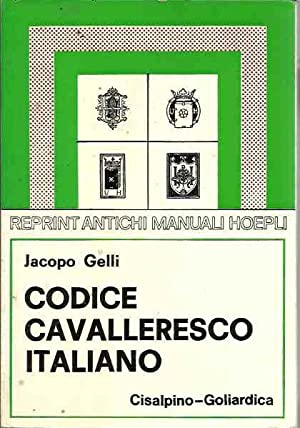 Codice Cavalleresco Italiano - reprint antichi manuali Hoepli: Gelli, Jacopo