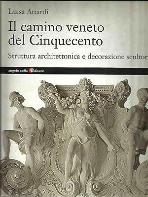Il camino Veneto del Cinquecento. Struttura architettonica: Attardi, Luisa